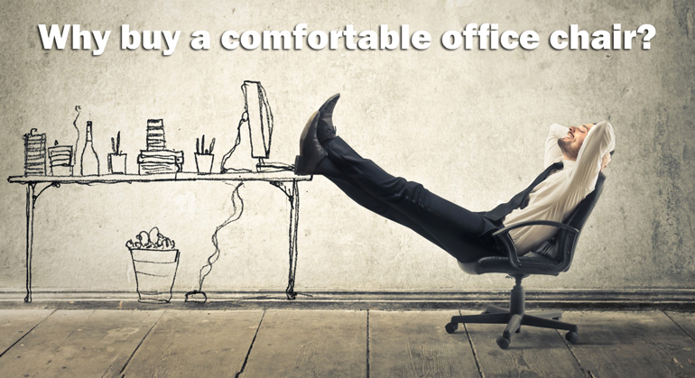 Why buy a comfortable office chair?
